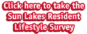 Click here to take the Sun Lakes Resident Lifestyle Survey