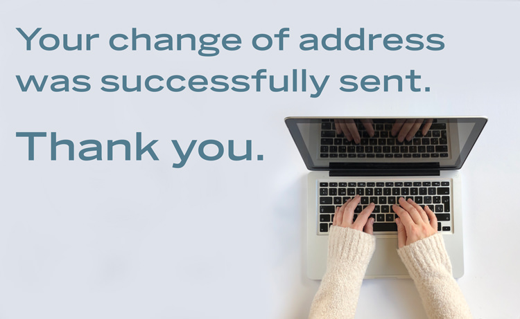 Your change of address was successfully sent. Thank you.